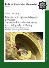 Islamische Religionspadagogik zwischen authentischer Selbstverortung und dialogischer offnung