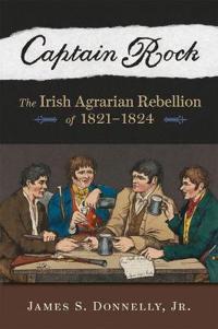 Captain Rock: The Irish Agrarian Rebellion of 1821a 1824