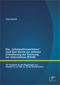 Das Schutzschirmverfahren&quote; nach dem Gesetz zur weiteren Erleichterung der Sanierung von Unternehmen (ESUG): Ein Vergleich zu den Regelungen von Chapter 11 of Title 11 of the United States