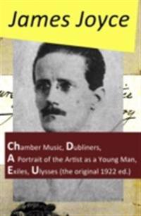 Collected Works of James Joyce: Chamber Music + Dubliners + A Portrait of the Artist as a Young Man + Exiles + Ulysses (the original 1922 ed.)