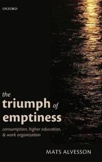 Triumph of Emptiness: Consumption, Higher Education, and Work Organization
