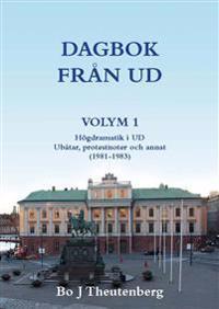 Dagbok från UD Vol 1 : högdramatik i UD - ubåtar, protestnoter och annat (1981-1983)