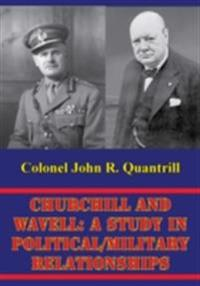 Churchill And Wavell: A Study In Political/Military Relationships