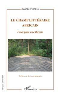 Le champ litteraire africain - essai pour une theorie