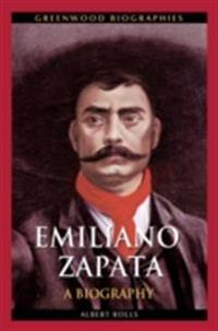 Emiliano Zapata: A Biography