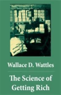 Science of Getting Rich (The Unabridged Classic by Wallace D. Wattles)