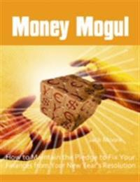 Money Mogul - How to Maintain the Pledge to Fix Your Finances from Your New Year's Resolution