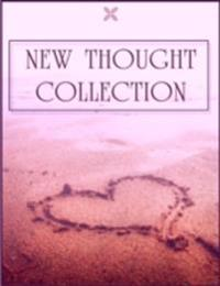 New Thought Collection: Volume 4/5 - Creative Mind, Creative Mind and Success, Science of Mind, Pragmatism, Thoughts Are Things, Game of Life and How to Play It, Secret Door to Success, Your Word is Your Wand, In Tune with the Infinite, Higher Powers