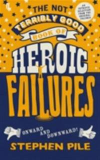 Not Terribly Good Book of Heroic Failures