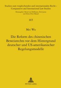 Die Reform des chinesischen Beweisrechts vor dem Hintergrund deutscher und US-amerikanischer Regelungsmodelle