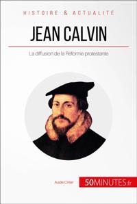Jean Calvin et la Reforme protestante