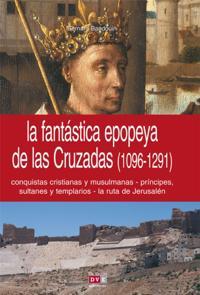 La fantastica epopeya de las Cruzadas (1096-1291)