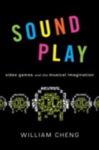 Sound Play: Video Games and the Musical Imagination