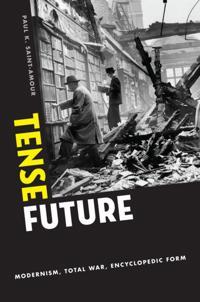 Tense Future: Modernism, Total War, Encyclopedic Form