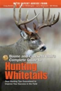 Boone and Crockett Club's Complete Guide to Hunting Whitetails