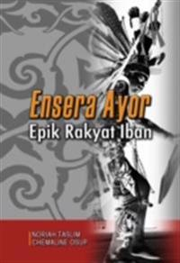 Ensera Ayor: Iban Folk Epic