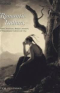 Romantic Indians: Native Americans, British Literature, and Transatlantic Culture 1756-1830
