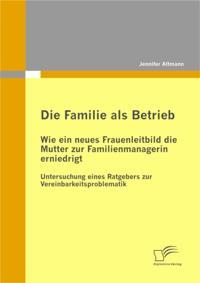 Die Familie als Betrieb: Wie ein neues Frauenleitbild die Mutter zur Familienmanagerin erniedrigt