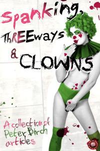 Spanking, Threeways and Clowns