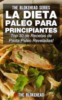 La Dieta Paleo Para Principiantes !Top 30 de Recetas de Pasta Paleo Reveladas!