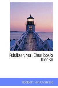 Adelbert Von Chamisso's Werke
