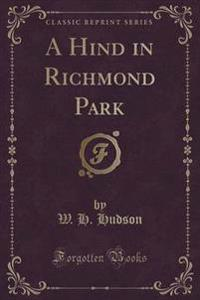 A Hind in Richmond Park (Classic Reprint)