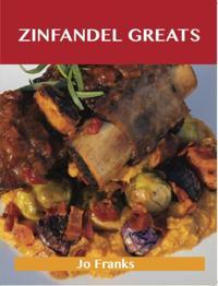 Zinfandel Greats: Delicious Zinfandel Recipes, The Top 27 Zinfandel Recipes