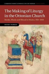 Making of Liturgy in the Ottonian Church