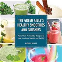 Green Aisle's Healthy Smoothies and Slushies