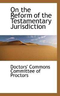 On the Reform of the Testamentary Jurisdiction