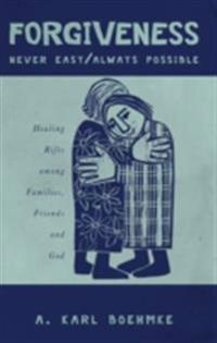 FORGIVENESS -- NEVER EASY/ ALWAYS POSSIBLE