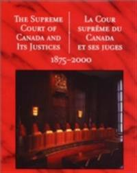 Supreme Court of Canada and its Justices 1875-2000