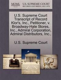 U.S. Supreme Court Transcript of Record Klor's, Inc., Petitioner, V. Broadway-Hale Stores, Inc., Admiral Corporation, Admiral Distributors, Inc.,