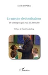 Le metier de footballeur - un anthropologue chez les debutan