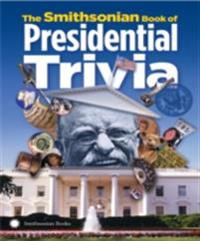Smithsonian Book of Presidential Trivia