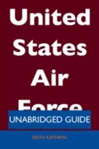 United States Air Force - Unabridged Guide