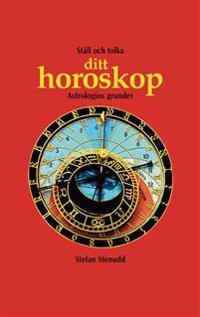 Ställ och tolka ditt horoskop : astrologins grunder