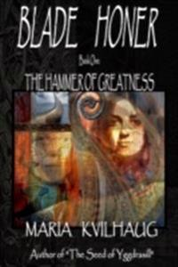BLADE HONER - Book One: The Hammer of Greatness