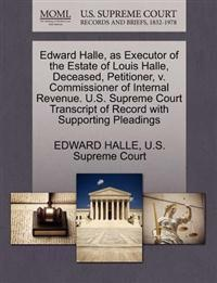 Edward Halle, as Executor of the Estate of Louis Halle, Deceased, Petitioner, V. Commissioner of Internal Revenue. U.S. Supreme Court Transcript of Record with Supporting Pleadings