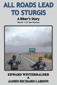 All Roads Lead To Sturgis: A Biker's Story