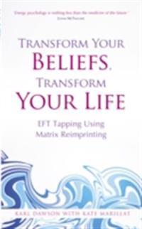 Transform Your Beliefs, Transform Your Life