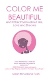 Color Me Beautiful and Other Poems about Life, Love and Dreams