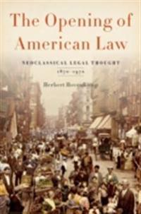 Opening of American Law: Neoclassical Legal Thought, 1870-1970