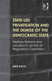 State-led Privatisation and the Demise of the Democratic State