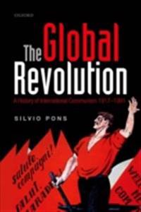 Global Revolution: A History of International Communism 1917-1991