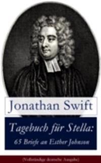 Tagebuch fur Stella: 65 Briefe an Esther Johnson (Vollstandige deutsche Ausgabe)