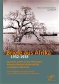 Briefe aus Afrika - 1932-1938: Deutsche Siedler in den ehemaligen Kolonien Deutsch-Sudwestafrika und Deutsch-Ostafrika