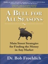Bull for All Seasons: Main Street Strategies for Finding the Money in Any Market