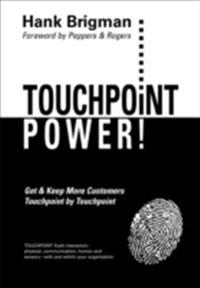 Touchpoint Power! Get & Keep More Customers, Touchpoint By Touchpoint