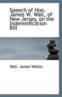Speech of Hon. James W. Wall, of New Jersey, on the Indemnification Bill